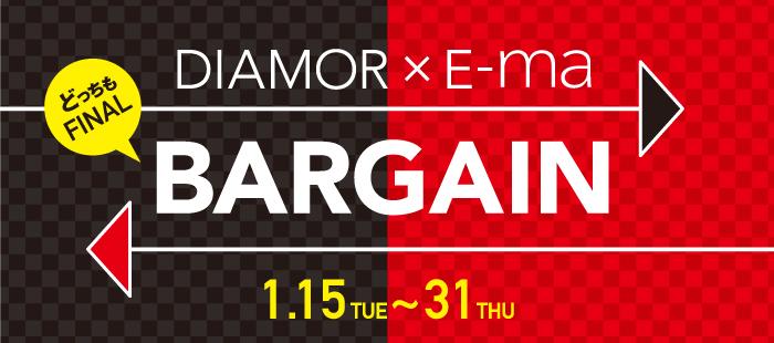 DIAMOR × E-ma どっちも FINAL BARGAIN